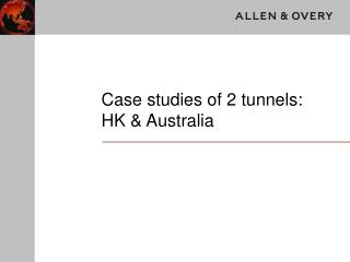 Case studies of 2 tunnels: HK & Australia