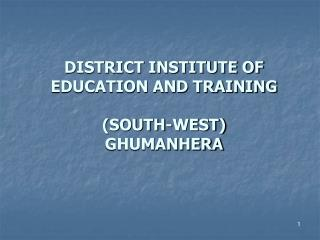 DISTRICT INSTITUTE OF EDUCATION AND TRAINING (SOUTH-WEST) GHUMANHERA