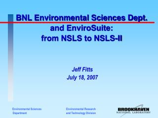 BNL Environmental Sciences Dept. and EnviroSuite: from NSLS to NSLS-II