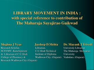 Meghna J Vyas Research Scholar, SCSVMV, Kanchipuram &  Librarian of C.U.Shah