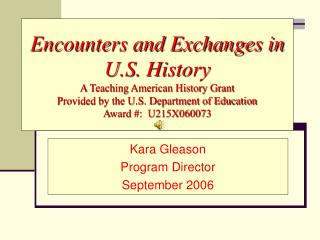 Encounters and Exchanges in U.S. History A Teaching American History Grant Provided by the U.S. Department of Education