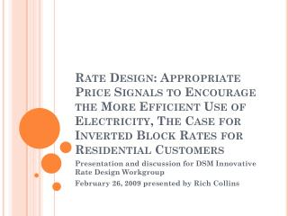 Presentation and discussion for DSM Innovative Rate Design Workgroup February 26, 2009 presented by Rich Collins