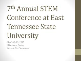 7 th  Annual STEM Conference at East Tennessee State University