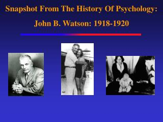 Snapshot From The History Of Psychology: John B. Watson: 1918-1920