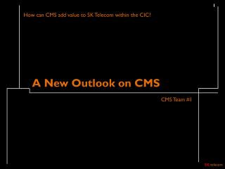 A New Outlook on CMS