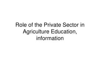 Role of the Private Sector in Agriculture Education, information