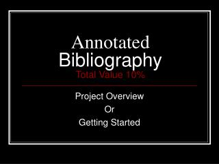 Annotated  Bibliography Total Value 10%