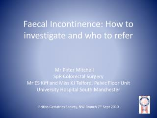 Faecal Incontinence: How to investigate and who to refer