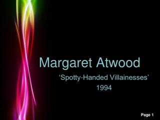 atwood spotty handed villainesses Times are perennially tough in atwood margaret atwood: a personal odyssey and how she argued atwood's celebration of spotty-handed villainesses in.