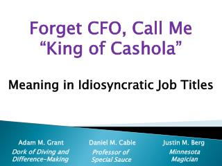"Forget CFO, Call Me                 ""King of Cashola"""