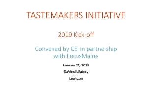 TASTEMAKERS INITIATIVE 2019 Kick-off Convened by CEI in partnership with FocusMaine