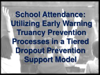 School Attendance:  Utilizing Early Warning  Truancy Prevention