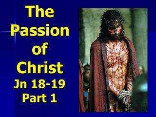The Passion of Christ Jn 18-19 Part 1