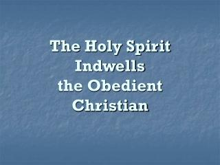 The Holy Spirit Indwells the Obedient Christian