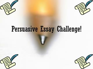 Persuasive Essay Challenge!