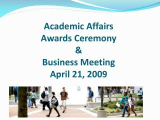 Academic Affairs  Awards Ceremony  &  Business Meeting April 21, 2009