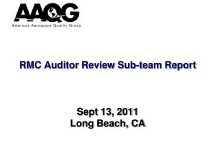 RMC Auditor Review Sub-team Report Sept 13, 2011 Long Beach, CA