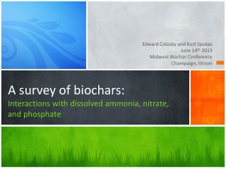A  survey of biochars : Interactions  with dissolved ammonia, nitrate, and phosphate