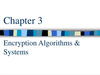 Chapter 3 Encryption Algorithms & Systems