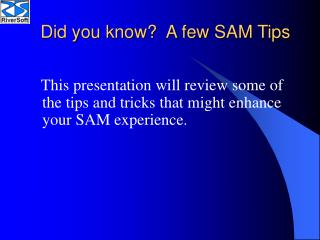 Did you know?  A few SAM Tips