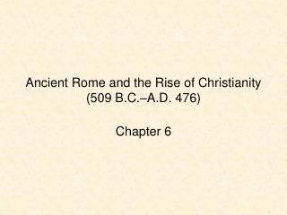 Ancient Rome and the Rise of Christianity (509 B.C.–A.D. 476)