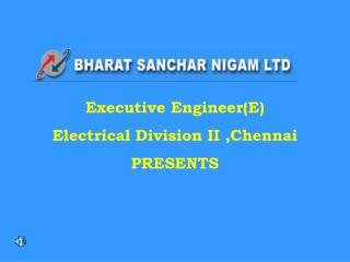 Executive Engineer(E)  Electrical Division II ,Chennai  PRESENTS