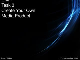 Unit 1 Task 3 Create Your Own Media Product