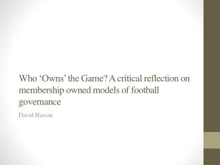 Who 'Owns' the Game ? A critical reflection on membership owned models of football governance