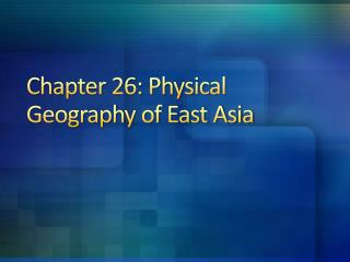 Chapter  26 : Physical Geography of  East  Asia