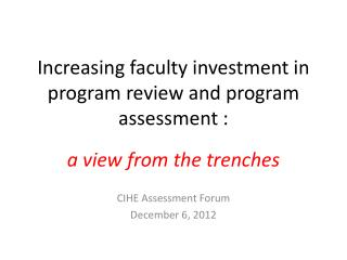 Increasing faculty investment in program review and program assessment : a view from the trenches