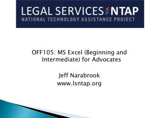 OFF105: MS Excel (Beginning and Intermediate) for Advocates Jeff Narabrook lsntap