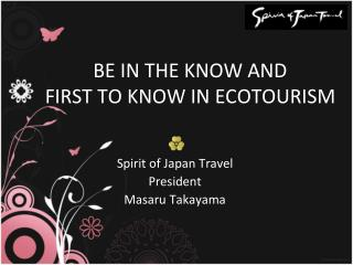 BE IN THE KNOW AND  FIRST TO KNOW IN ECOTOURISM