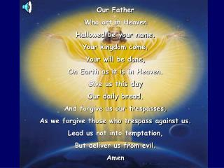Our Father Who art in Heaven Hallowed be your name. Your kingdom come, Your will be done,