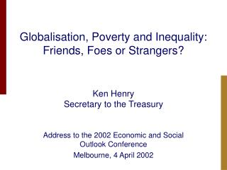 Globalisation, Poverty and Inequality:  Friends, Foes or Strangers?