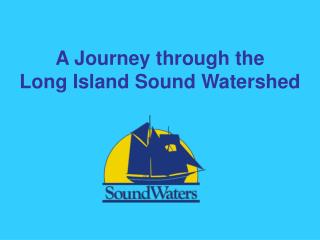 A Journey through the Long Island Sound Watershed