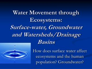 Water Movement through Ecosystems: Surface-water, Groundwater and Watersheds/Drainage Basins