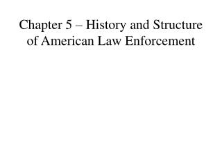 Chapter 5 – History and Structure of American Law Enforcement