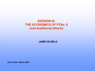 SESSION III:  THE ECONOMICS OF PTAs: II  (non-traditional effects)