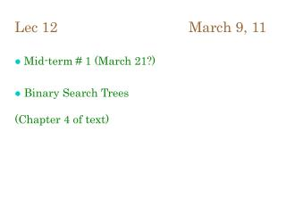 Lec 12 March 9, 11 Mid-term # 1 (March 21?)