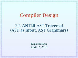 Compiler Design 22. ANTLR AST Traversal (AST as Input, AST Grammars)