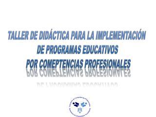 TALLER DE DIDÁCTICA PARA LA IMPLEMENTACIÓN  DE PROGRAMAS EDUCATIVOS
