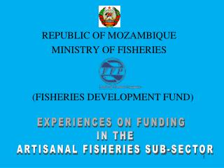 EXPERIENCES ON FUNDING   IN THE ARTISANAL FISHERIES SUB-SECTOR