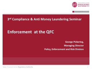 3 rd  Compliance & Anti Money Laundering Seminar Enforcement  at the QFC George Pickering,