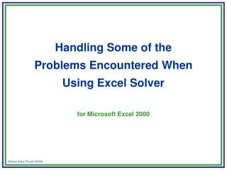 Handling Some of the  Problems Encountered When Using Excel Solver  for Microsoft Excel 2000