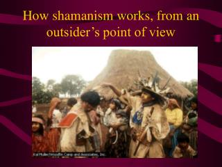How shamanism works, from an outsider's point of view