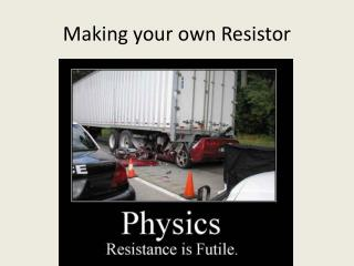 Making your own Resistor