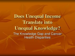 Does Unequal Income Translate into Unequal Knowledge?