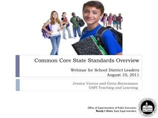 Common Core State Standards Overview Webinar for School District Leaders August 10, 2011