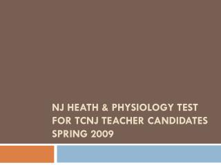 NJ Heath & Physiology test for TCNJ  Teacher Candidates         Spring  2009
