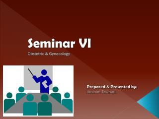 Seminar VI Obstetric & Gynecology